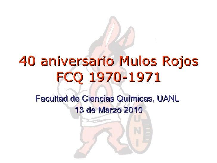 40 aniversario Mulos Rojos FCQ 1970-1971 Facultad de Ciencias Químicas, UANL  13 de Marzo 2010
