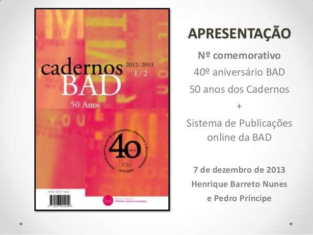 APRESENTAÇÃO Nº comemorativo 40º aniversário BAD 50 anos dos Cadernos + Sistema de Publicações online da BAD 7 de dezembro...