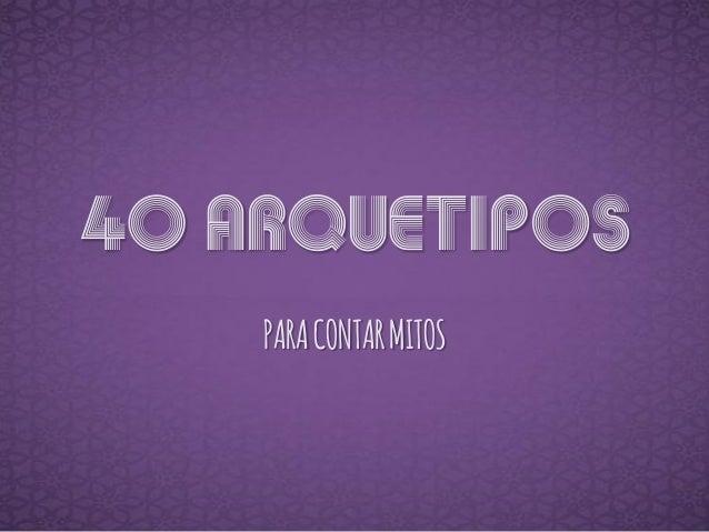 40 ARQUETIPOS  PARA CONTAR MITOS