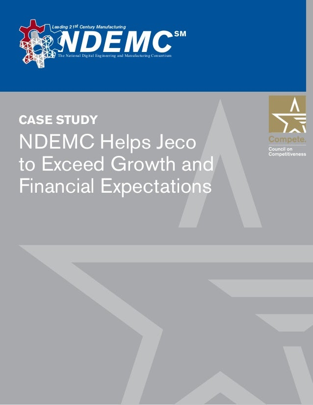NDEMC Helps Jeco to Exceed Growth and Financial Expectations 1 Leading 21st Century Manufacturing NDEMC SM The National Di...