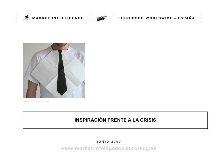 INSPIRACIÓN FRENTE A LA CRISIS www.hectorserrano.com / J U N I O  2 0 0 9 www.market-intelligence.eurorscg.es