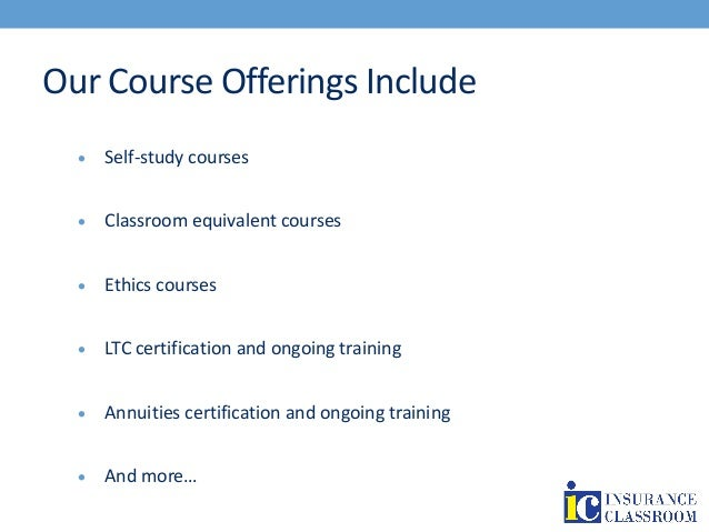 Our Course Offerings Include  Self-study courses  Classroom equivalent courses  Ethics courses  LTC certification and ...