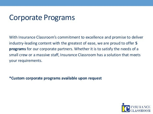 Corporate Programs With Insurance Classroom's commitment to excellence and promise to deliver industry-leading content wit...