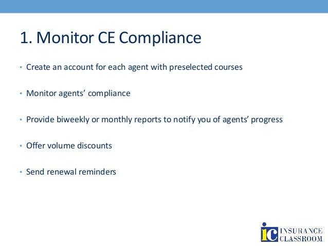 1. Monitor CE Compliance • Create an account for each agent with preselected courses • Monitor agents' compliance • Provid...