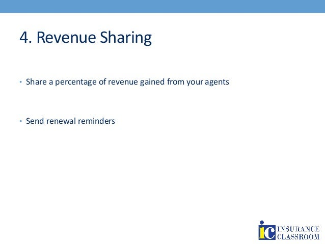 4. Revenue Sharing • Share a percentage of revenue gained from your agents • Send renewal reminders