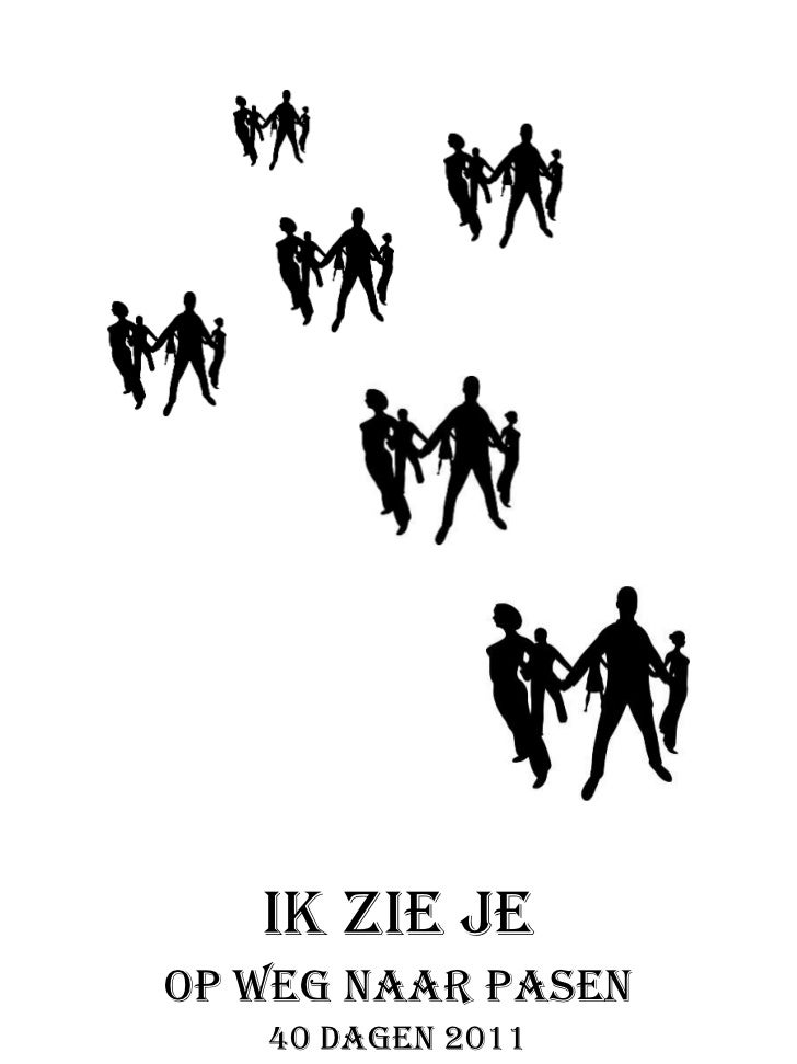 IK ZIE JE<br />Op weg naar Pasen<br />40 Dagen 2011<br />