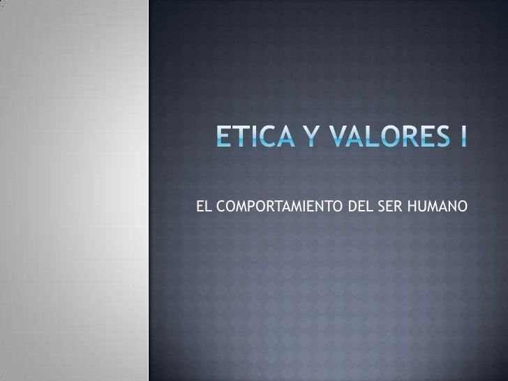 ETICA Y VALORES I<br />EL COMPORTAMIENTO DEL SER HUMANO<br />