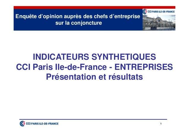 1 INDICATEURS SYNTHETIQUES CCI Paris Ile-de-France - ENTREPRISES Présentation et résultats Enquête d'opinion auprès des ch...