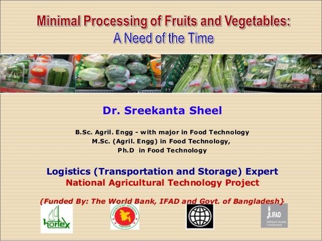 Dr. Sreekanta Sheel B.Sc. Agril. Engg - with major in Food Technology M.Sc. (Agril. Engg) in Food Technology, Ph.D in Food...