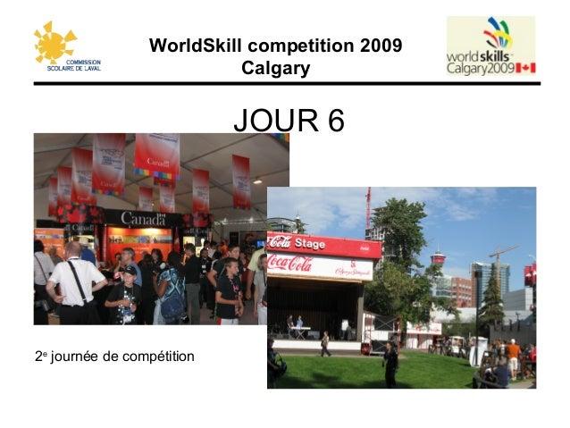 WorldSkill competition 2009 Calgary JOUR 6 2e journée de compétition