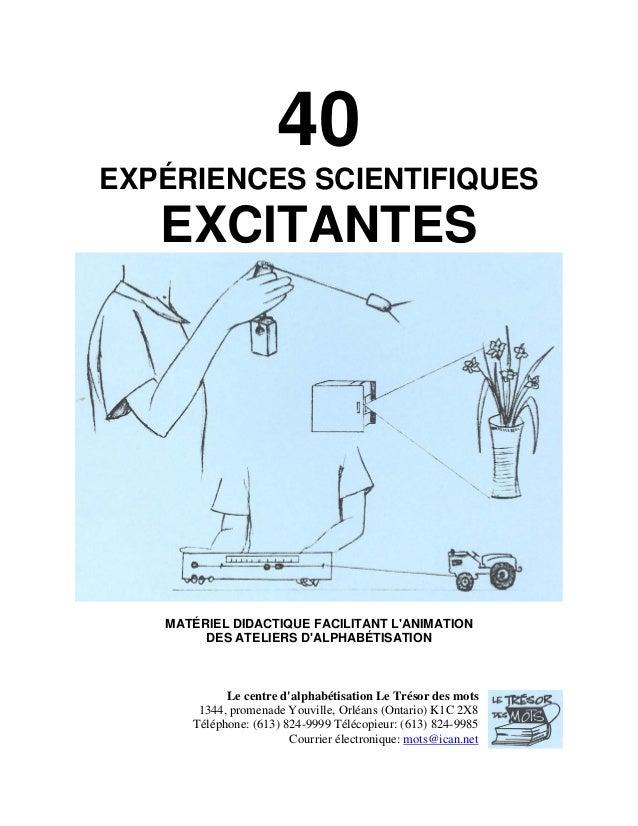 40 EXPÉRIENCES SCIENTIFIQUES  EXCITANTES  MATÉRIEL DIDACTIQUE FACILITANT L'ANIMATION DES ATELIERS D'ALPHABÉTISATION  Le ce...
