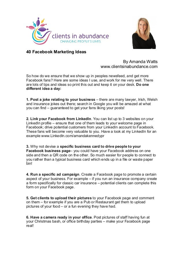 40 Facebook Marketing Ideas By Amanda Watts www.clientsinabundance.com So how do we ensure that we show up in peopl...