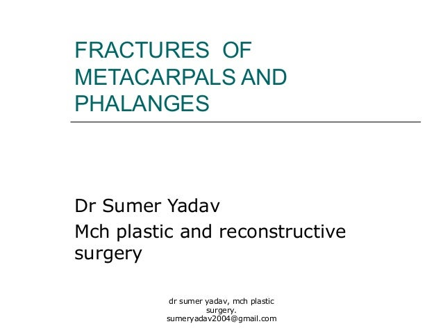 FRACTURES OF METACARPALS AND PHALANGES Dr Sumer Yadav Mch plastic and reconstructive surgery dr sumer yadav, mch plastic s...