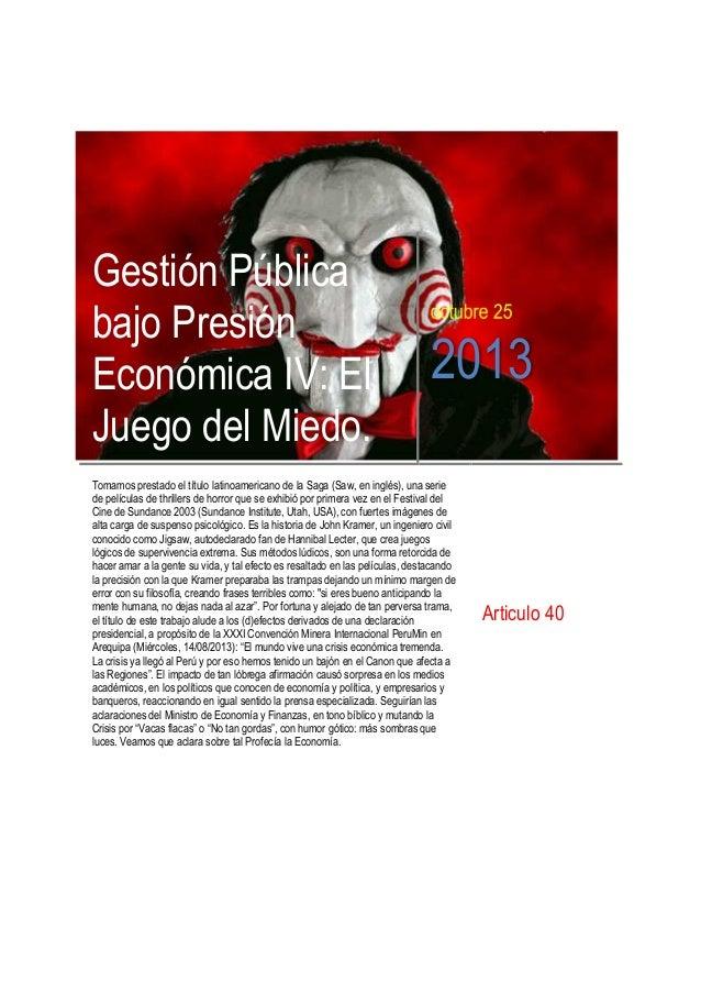 Gestión Pública bajo Presión Económica IV: El Juego del Miedo. octubre 25 2013 Tomamos prestado el título latinoamericano ...