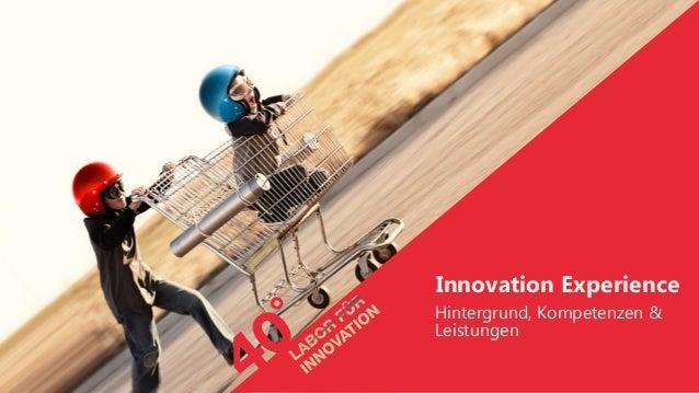 1 | 40° | 22. Mai 2013Innovation ExperienceHintergrund, Kompetenzen & Leistungen
