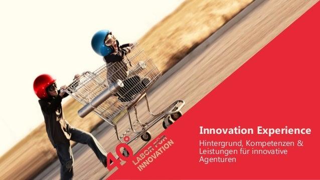 Innovation Experience  Hintergrund, Kompetenzen &  Leistungen für innovative  Agenturen