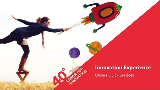 1 | 40° Workshops & Quick-Service(s) | 23. Mai 2013Innovation ExperienceUnsere Quick Services