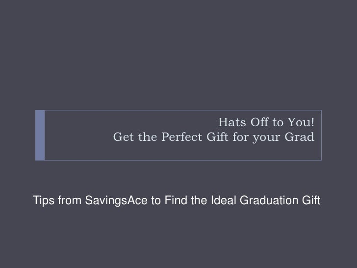 Hats Off to You!Get the Perfect Gift for your Grad<br />Tips from SavingsAce to Find the Ideal Graduation Gift <br />