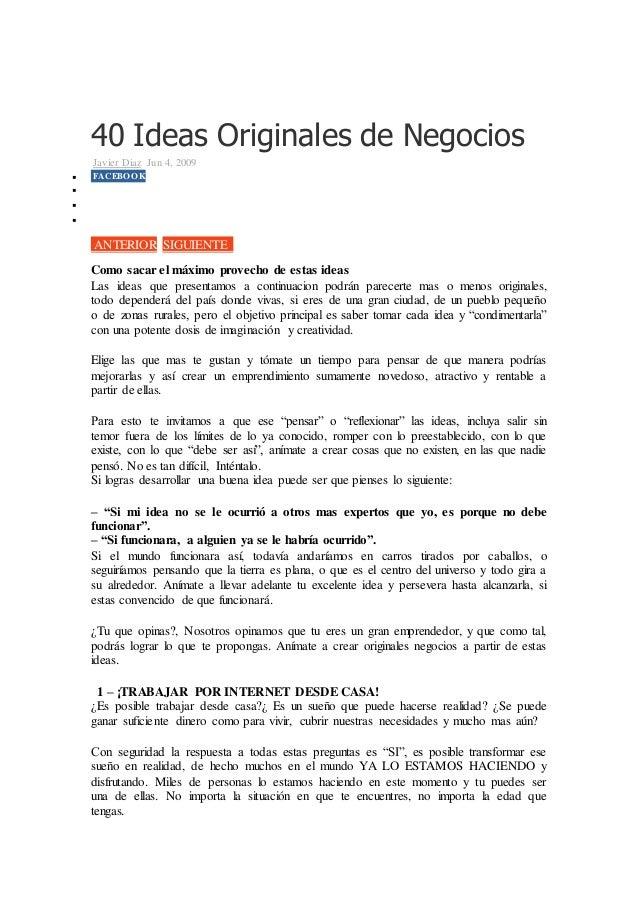 40 Ideas Originales de Negocios Javier Diaz Jun 4, 2009  FACEBOOK    ANTERIOR SIGUIENTE Como sacar el máximo provecho ...