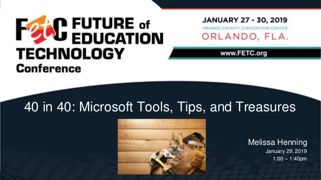 Melissa Henning January 29, 2019 1:00 – 1:40pm 40 in 40: Microsoft Tools, Tips, and Treasures