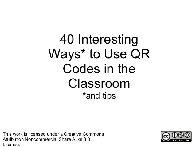 40 Interesting                    Ways* to Use QR                     Codes in the                      Classroom         ...