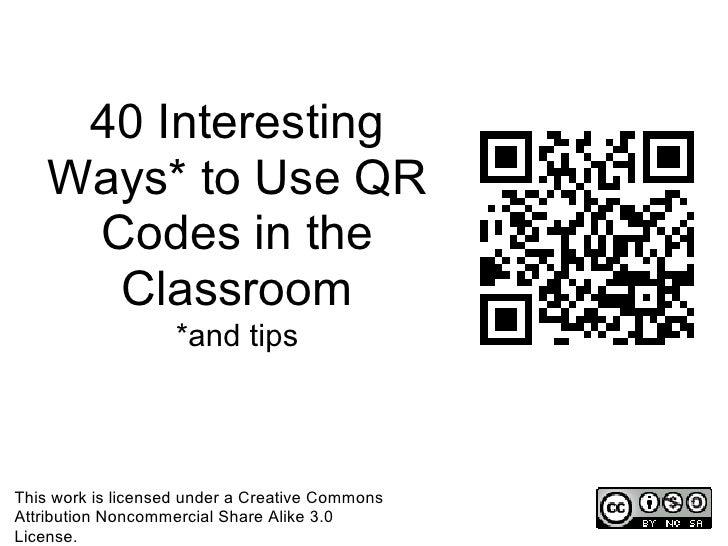 40 Interesting    Ways* to Use QR     Codes in the      Classroom                    *and tipsThis work is licensed under ...