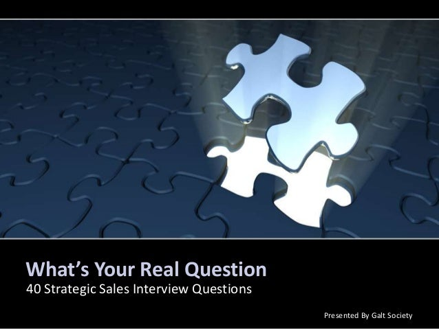 What's Your Real Question 40 Strategic Sales Interview Questions Presented By Galt Society