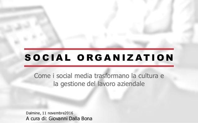 S O C I A L O R G A N I Z AT I O N Come i social media trasformano la cultura e la gestione del lavoro aziendale Dalmine, ...