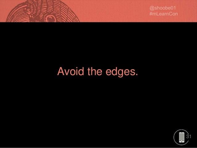 31 Avoid the edges.