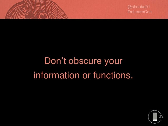 39 Don't obscure your information or functions.
