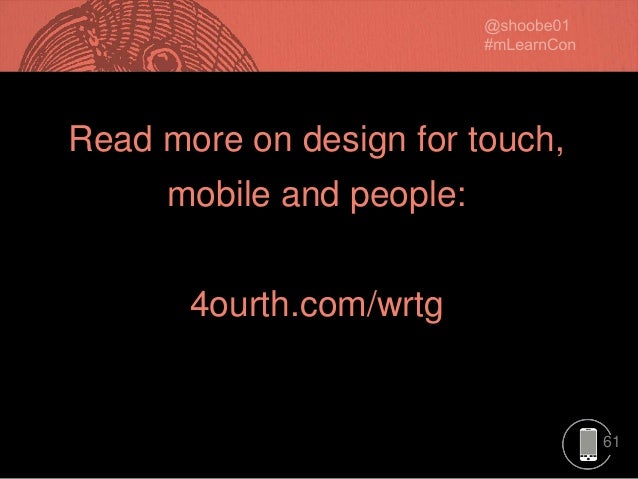 61 Read more on design for touch, mobile and people: 4ourth.com/wrtg