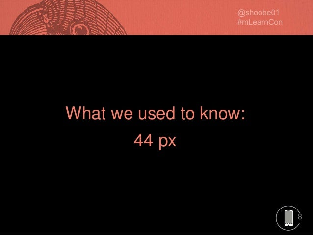 8 What we used to know:What we used to know: 44 px