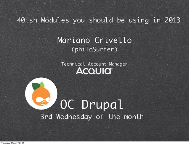 40ish Modules you should be using in 2013                            Mariano Crivello                                (phil...