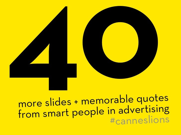 40 more slides + m from smart peo                 emorable quotes                 ple in advertising