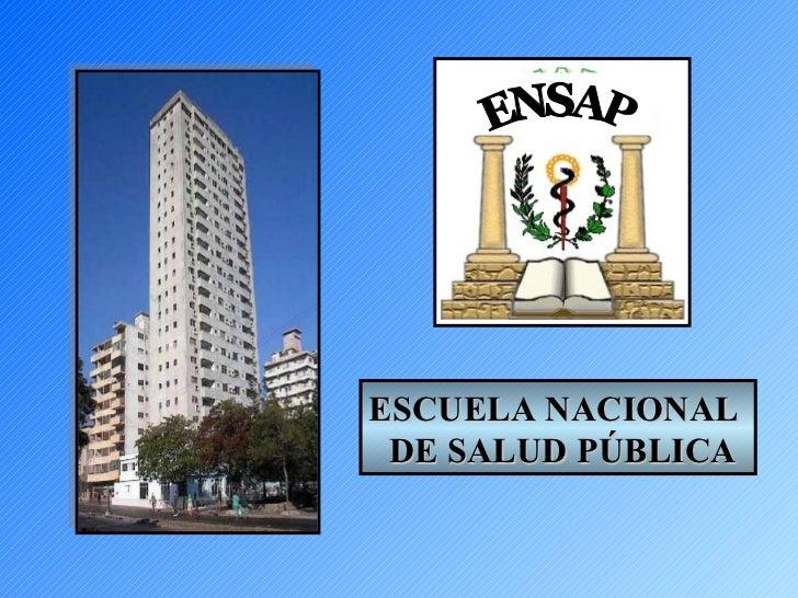 ESCUELA NACIONAL  DE SALUD PÚBLICA ENSAP