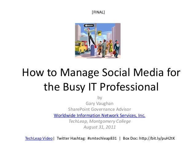 [FINAL]How to Manage Social Media for   the Busy IT Professional                                   by                     ...