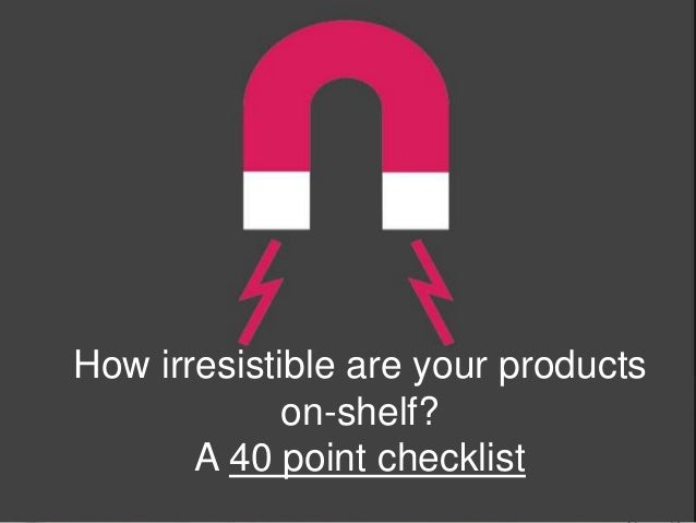How irresistible are your products on-shelf? A 40 point checklist