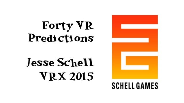 Forty VR Predictions Jesse Schell VRX 2015