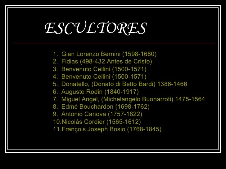 ESCULTORES <ul><li>Gian Lorenzo Bernini (1598-1680) </li></ul><ul><li>Fidias (498-432 Antes de Cristo) </li></ul><ul><li>B...