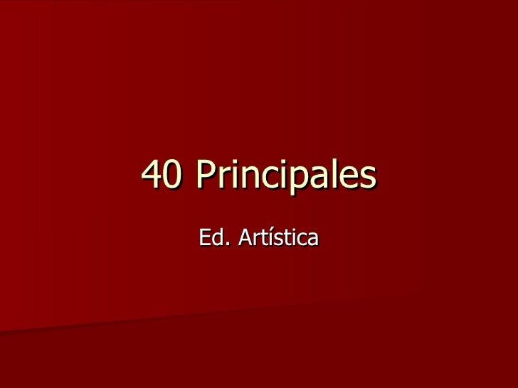 40 Principales Ed. Artística