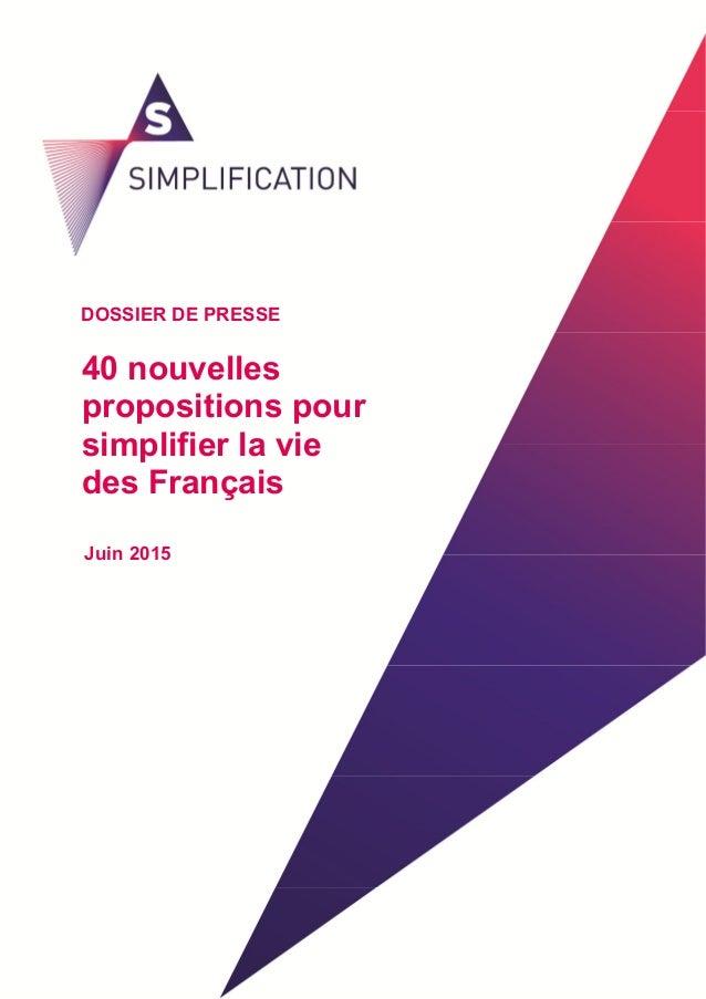Dossier de presse 1 40 nouvelles propositions pour simplifier la vie des Français DOSSIER DE PRESSE Juin 2015