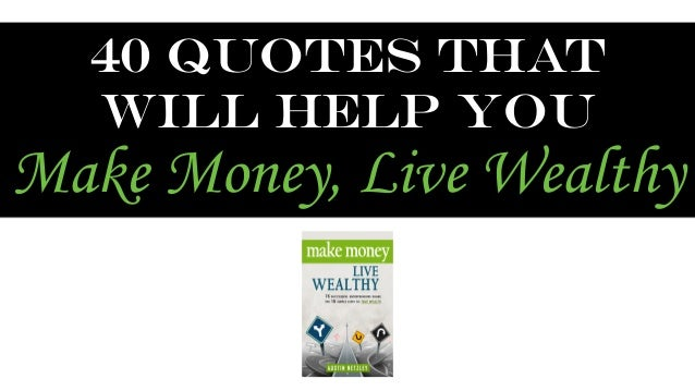 40 Quotes that  will help you  Make Money, Live Wealthy
