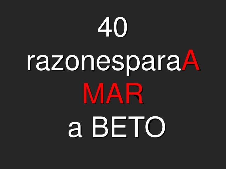 40 razonesparaAMAR a BETO<br />