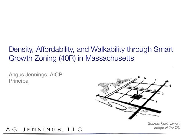 Density, Affordability, and Walkability through Smart Growth Zoning (40R) in Massachusetts Angus Jennings, AICP Principal ...