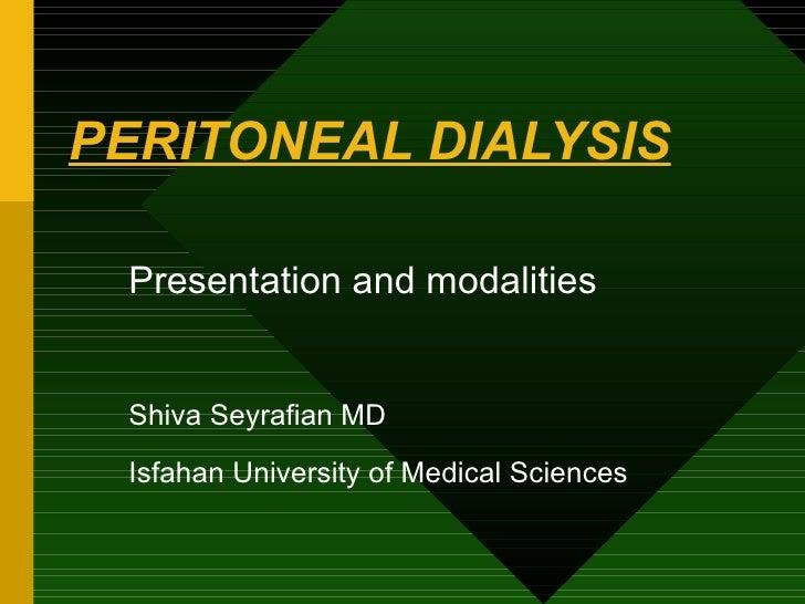 PERITONEAL DIALYSIS Presentation and modalities Shiva Seyrafian MD Isfahan University of Medical Sciences