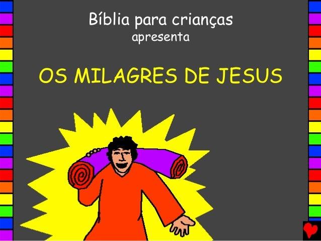 OS MILAGRES DE JESUS Bíblia para crianças apresenta