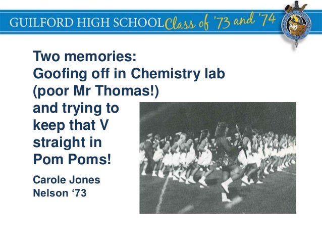 GUILFORD HIGH SCHOOL Two memories: Goofing off in Chemistry lab (poor Mr Thomas!) and trying to keep that V straight in Po...