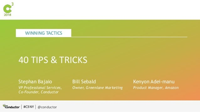 #C3NY @conductor WINNING TACTICS #C3NY 40 TIPS & TRICKS Stephan Bajaio VP Professional Services, Co-Founder, Conductor Ken...