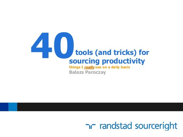 tools (and tricks) for sourcing productivity things I really use on a daily basis Balazs Paroczay 40