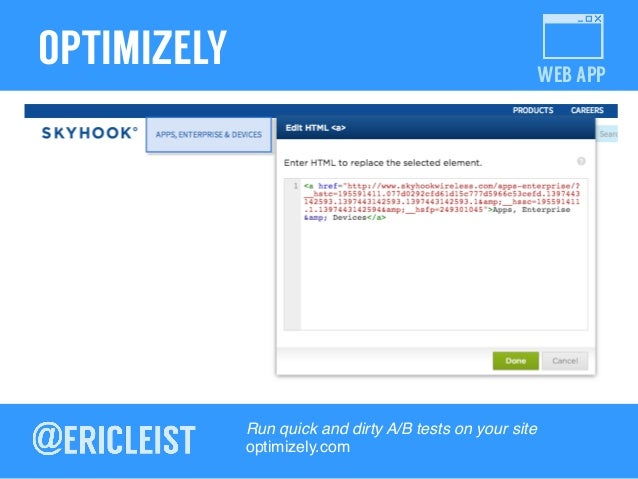 WEB APP OPTIMIZELY Run quick and dirty A/B tests on your site! optimizely.com!
